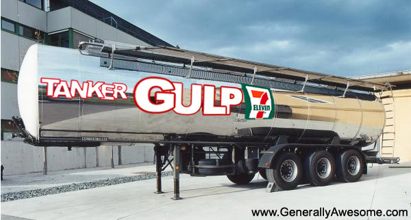 The Tanker Gulp is perfect for getting rid of all the thirst in a big way on the go.  The power of 350,000 Gulps!