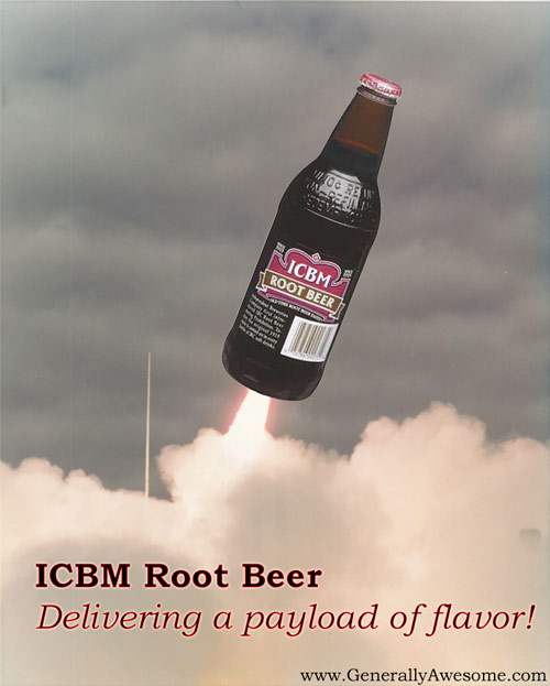 What do you get when you combine the excellent flavor of IBc brand Root Beer and the payload delivering ability of an Intercontinental Balistic Missle?  You can ICBM root beer.  Enjoy the soft drink and the funny photo.