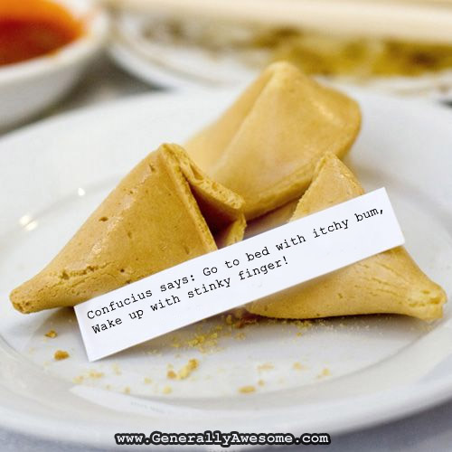 In this funny photo Chinese wiseman Confucius imparts his wisdom to us through the ancient Chinese food devise known as the fortune cookie.  He tells us that if you go to bed with itchy bum, you wake up with a stinky finger.